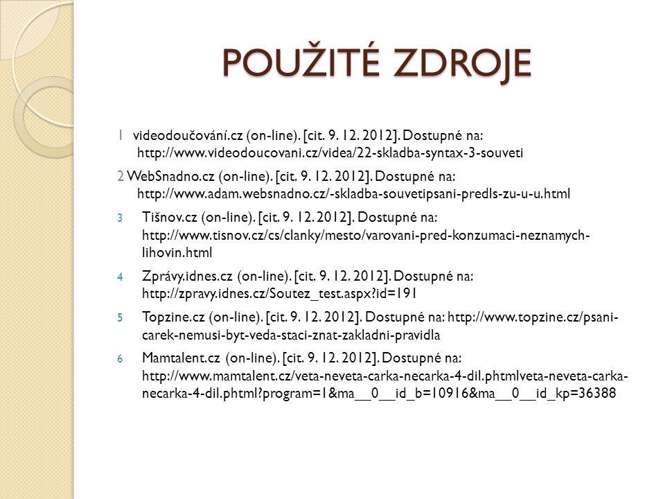 POUŽITÉ ZDROJE 1 videodoučování.cz (on-line). [cit. 9. 12. 2012]. Dostupné na: http://www.videodoucovani.cz/videa/22-skladba-syntax-3-souveti.